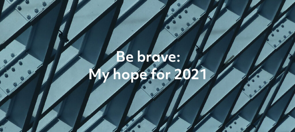 Be brave: My hope for 2021
